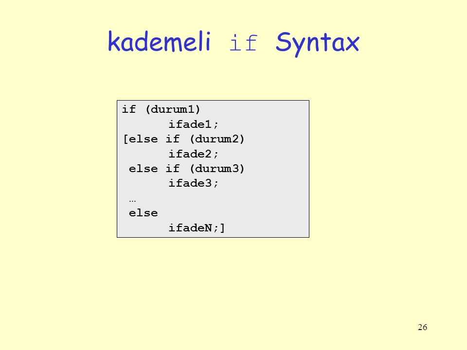 kademeli if Syntax if (durum1) ifade1; [else if (durum2) ifade2;